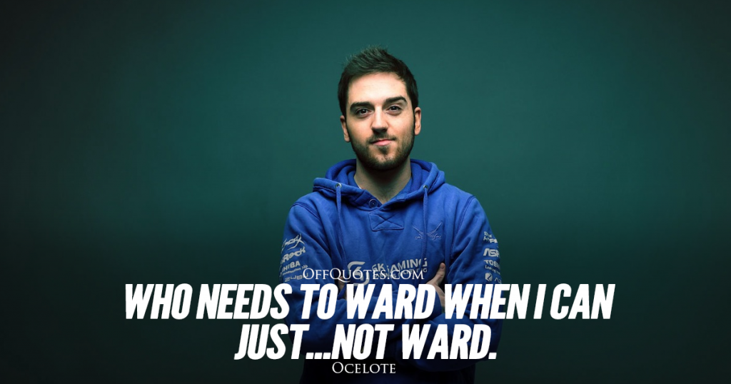 Who needs to ward when I can just not ward - Ocelote