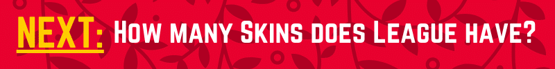 League has a large number of skins, and they are releasing new skins ever couple of months. Have you ever wondered how many skins does League have in total? Here's your answer!