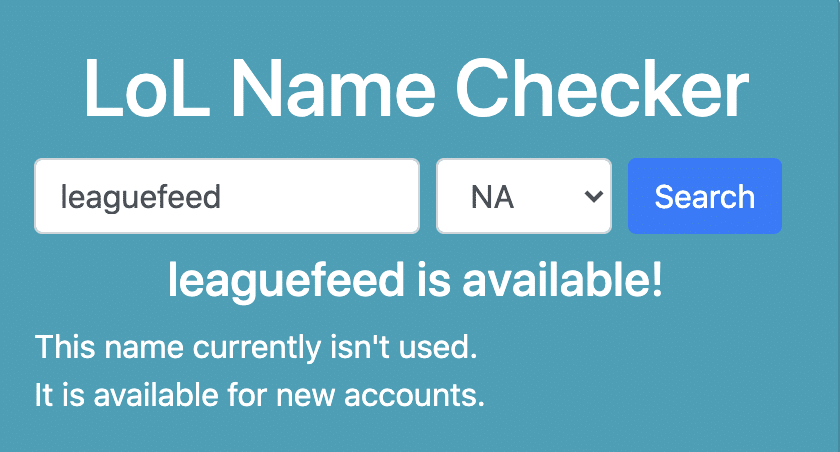 There are many sites where you can check if your desired username is available to use on League of Legends. We've been using lolnames.gg for a long time now!