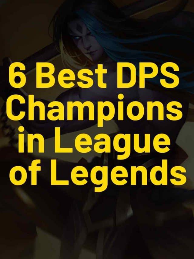 6 Best DPS League of Legends Champions